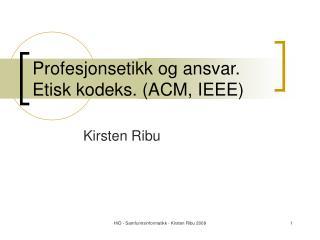 Profesjonsetikk og ansvar. Etisk kodeks. (ACM, IEEE)