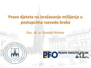 Pravo djeteta na izražavanje mišljenja u postupcima razvoda braka Doc. dr. sc. Branka Rešetar .