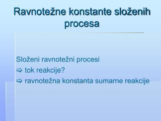 Rav notežne konstante složenih procesa
