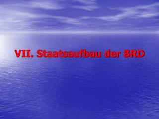 VII. Staatsaufbau der BRD