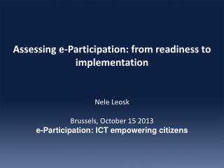 Assessing e-Participation: from readiness to implementation Nele Leosk