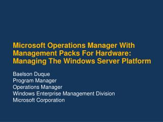 Microsoft Operations Manager With Management Packs For Hardware:  Managing The Windows Server Platform