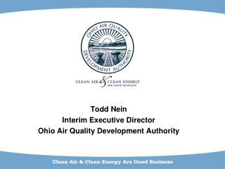 Todd Nein Interim Executive Director Ohio Air Quality Development Authority