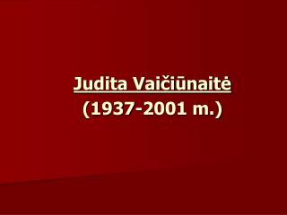 Judita Vaičiūnaitė (1937-2001 m.)