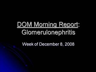 DOM Morning Report: Glomerulonephritis