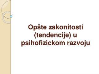 Opšte z akonitosti  ( tendencije ) u  psihofizickom  razvoju