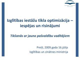 Preiļi, 2009.gada 16.jūlijs Izglītības un zinātnes ministrija