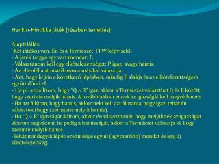 Henkin-Hintikka játék (részben ismétlés) Alapfelállás: