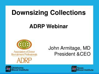 Downsizing Collections ADRP Webinar John Armitage, MD  President &CEO
