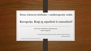 Tema: Lietuvos krištolas – antikorupcinė  veikla  Korupcija. Kaip ją atpažinti ir sumažinti?