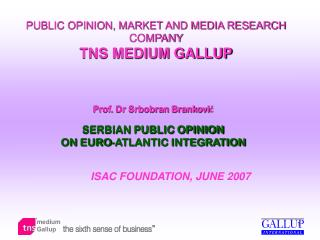 PUBLIC OPINION, MARKET AND MEDIA RESEARCH COMPANY  TNS  MEDIUM GALLUP