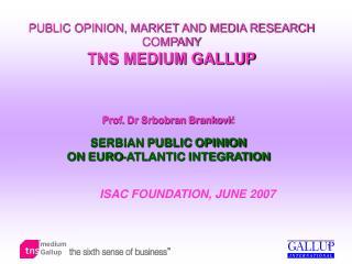 PUBLIC OPINION, MARKET AND MEDIA RESEARCH COMPANY  TNS  MEDIUM GALLUP