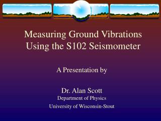 Measuring Ground Vibrations Using the S102 Seismometer