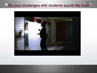 Do your exchanges with students sound like this?