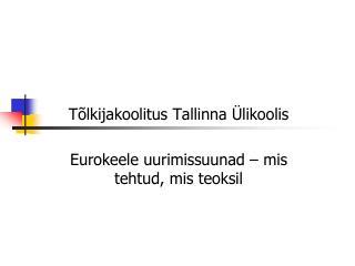 Tõlkijakoolitus Tallinna Ülikoolis  Eurokeele uurimissuunad – mis tehtud, mis teoksil