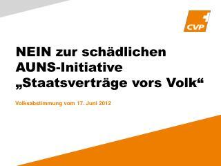 """NEIN zur schädlichen  AUNS-Initiative """"Staatsverträge vors Volk"""""""