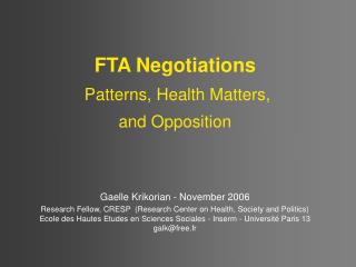 FTA Negotiations  Patterns, Health Matters,  and Opposition    Gaelle Krikorian - November 2006  Research Fellow, CRESP