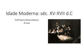 Idade Moderna: séc. XV-XVII  d.C