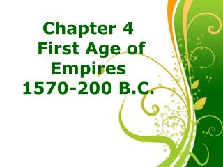 Chapter 4  First Age of Empires 1570-200 B.C.