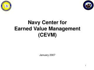 Navy Center for  Earned Value Management (CEVM) January 2007