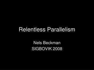 Relentless Parallelism