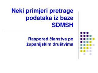 Neki primjeri pretrage podataka iz baze SDMSH