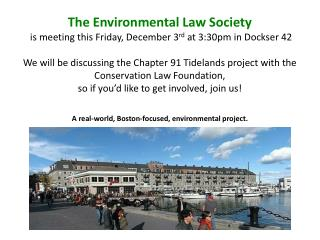 The Environmental Law Society  is meeting this Friday, December 3 rd  at 3:30pm in Dockser 42
