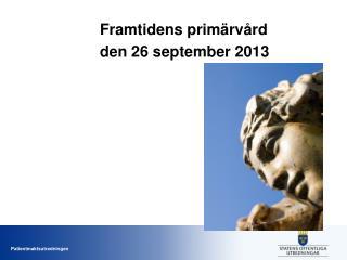 Framtidens primärvård  den  26 september  2013