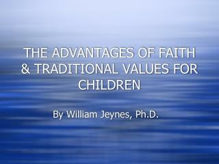 THE ADVANTAGES OF FAITH & TRADITIONAL VALUES FOR CHILDREN