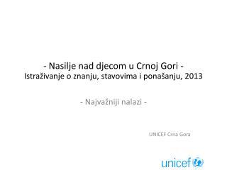 - Nasilje nad djecom u Crnoj Gori - Istraživanje  o znanju, stavovima i  ponašanju , 2013