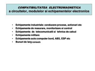 COMPATIBILITATEA  ELECTROMAGNETICA a circuitelor, modulelor si echipamentelor electronice