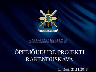 �PPEJ�UDUDE PROJEKTI RAKENDUSKAVA Ly Sari, 21.11.2013
