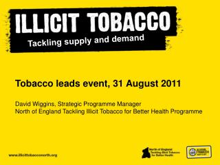 Tobacco leads event, 31 August 2011 David Wiggins, Strategic Programme Manager