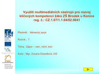 Předmět :  Německý jazyk Ročník :  7. Téma : Zápor – nein, nicht, kein