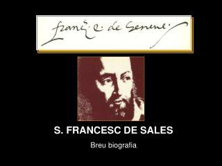S. FRANCESC DE SALES Breu biografia