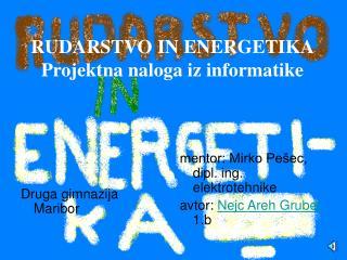 RUDARSTVO IN ENERGETIKA Projektna naloga iz informatike