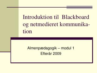 Introduktion til  Blackboard og netmedieret kommunika-tion