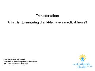 Transportation: A barrier to ensuring that kids have a medical home?