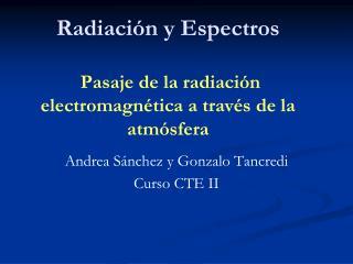 Radiaci ón y Espectros Pasaje de la radiación electromagnética a través de la atmósfera