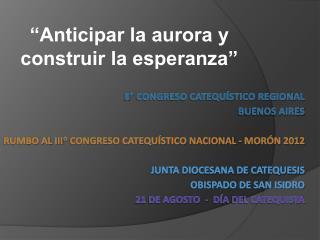 II  CONGRESO Catequ stico Regional buenos Aires    Rumbo al III  Congreso Catequ stico Nacional - Mor n 2012   Junta Dio