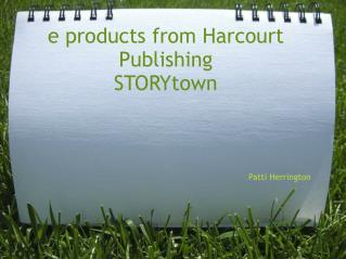 e products from Harcourt Publishing  STORYtown