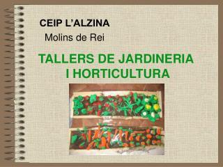 TALLERS DE JARDINERIA  I HORTICULTURA