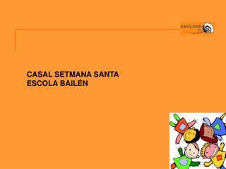 CASAL SETMANA SANTA  ESCOLA BAILÉN
