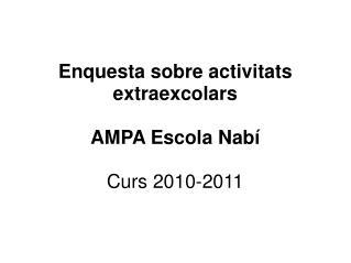 Enquesta sobre activitats extraexcolars AMPA Escola Nabí Curs 2010-2011