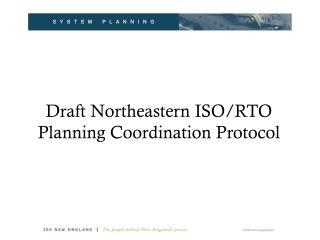 Draft Northeastern ISO/RTO Planning Coordination Protocol