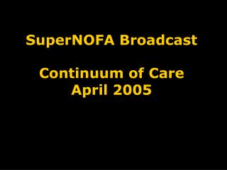 SuperNOFA Broadcast Continuum of Care April 2005
