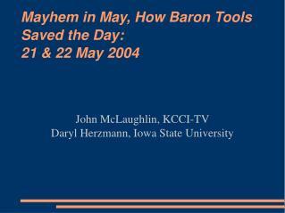 Mayhem in May, How Baron Tools Saved the Day: 21 & 22 May 2004