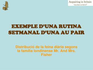 EXEMPLE D�UNA RUTINA SETMANAL D�UNA AU PAIR