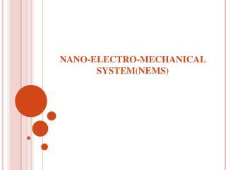 NANO-ELECTRO-MECHANICAL SYSTEM(NEMS)