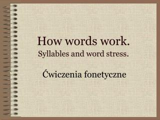 How words work. Syllables and word stress .